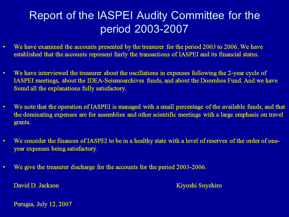 Report of the IASPEI Audity Committee for the period 2003-2007 We have examined the accounts presented by the treasurer for the period 2003 to 2006. W