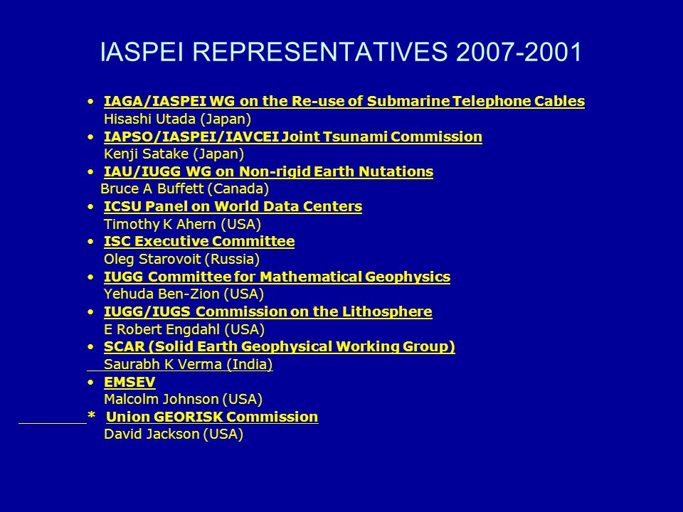 IASPEI REPRESENTATIVES 2007-2001 IAGA/IASPEI WG on the Re-use of Submarine Telephone Cables Hisashi Utada (Japan) IAPSO/IASPEI/IAVCEI Joint Tsunami Co
