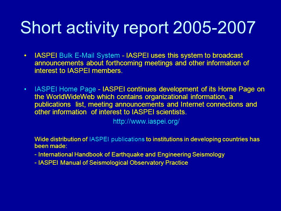 Short activity report 2005-2007 IASPEI Bulk E-Mail System - IASPEI uses this system to broadcast announcements about forthcoming meetings and other information of interest to IASPEI members.