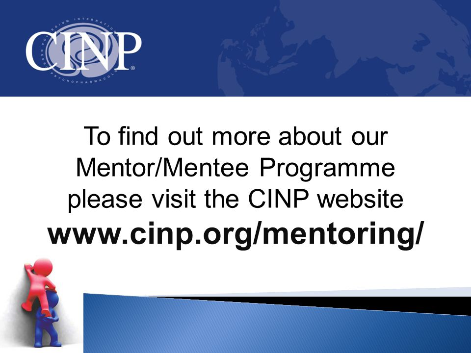 To find out more about our Mentor/Mentee Programme please visit the CINP website www.cinp.org/mentoring/
