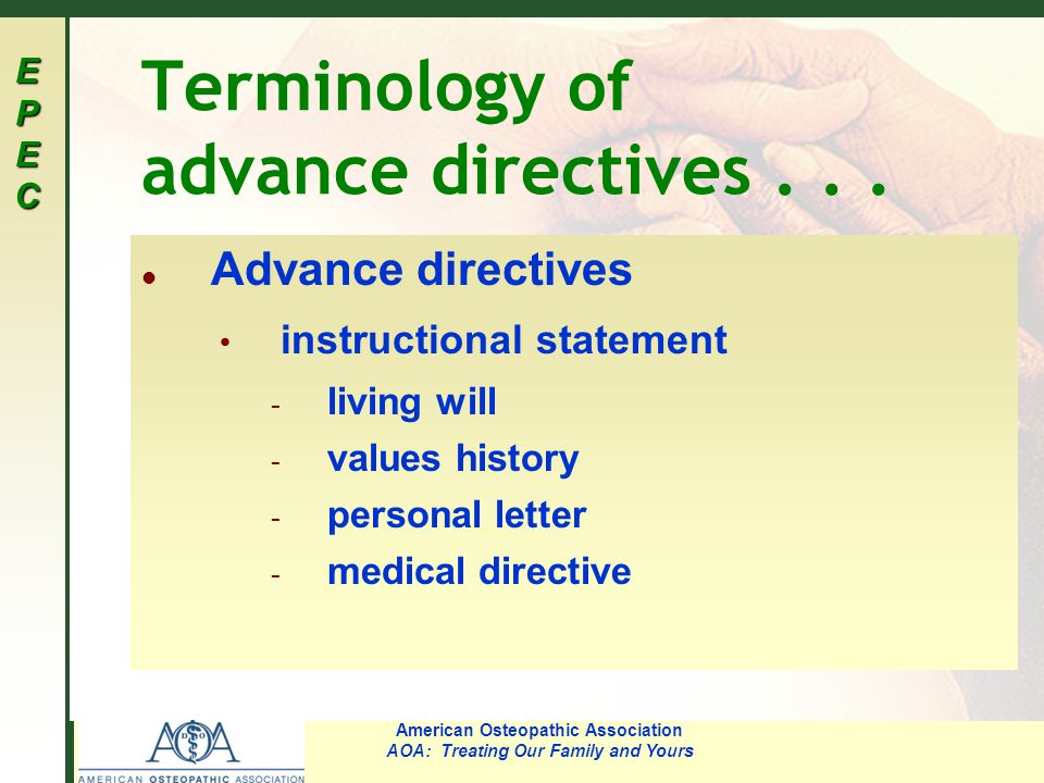 EPECEPECEPECEPEC American Osteopathic Association AOA: Treating Our Family and Yours Terminology of advance directives...
