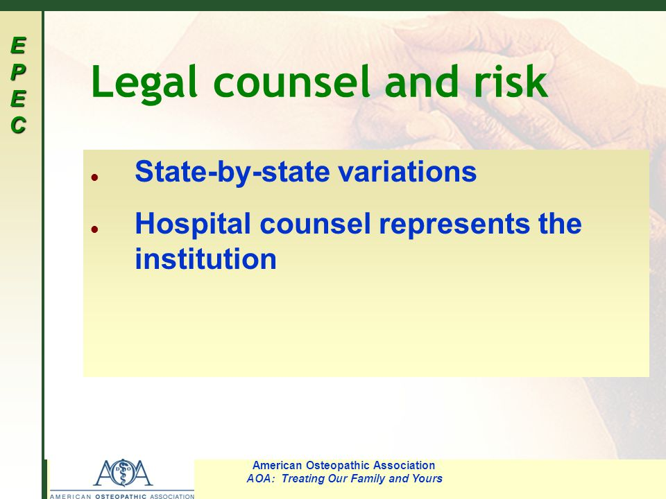 EPECEPECEPECEPEC American Osteopathic Association AOA: Treating Our Family and Yours Legal counsel and risk l State-by-state variations l Hospital cou