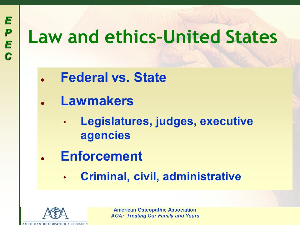 EPECEPECEPECEPEC American Osteopathic Association AOA: Treating Our Family and Yours Law and ethics–United States l Federal vs.