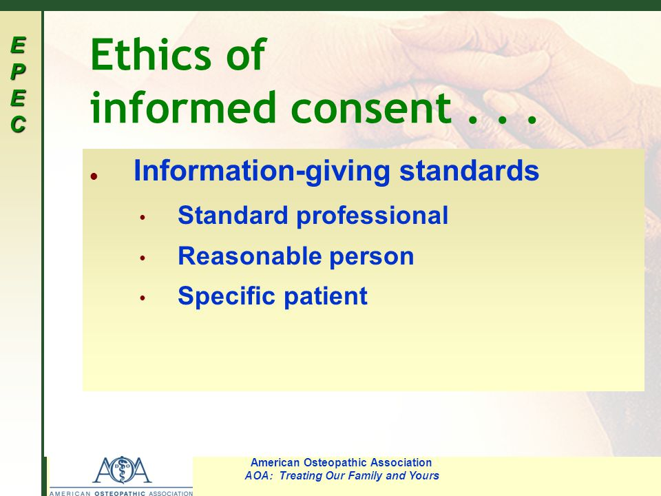 EPECEPECEPECEPEC American Osteopathic Association AOA: Treating Our Family and Yours Ethics of informed consent...