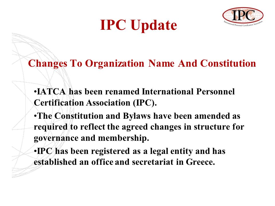 IPC Update Changes To Organization Name And Constitution IATCA has been renamed International Personnel Certification Association (IPC).