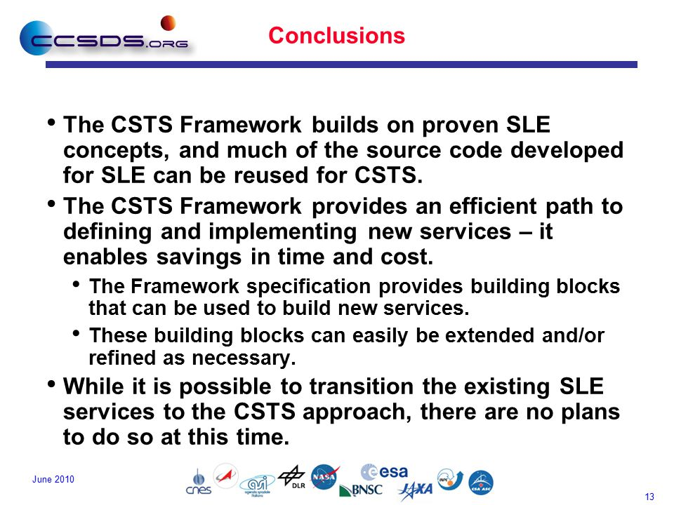 13 June 2010 Conclusions The CSTS Framework builds on proven SLE concepts, and much of the source code developed for SLE can be reused for CSTS.