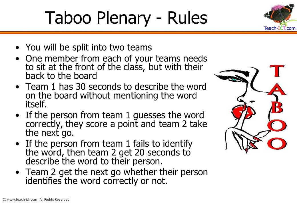 © www.teach-ict.com All Rights Reserved Taboo Plenary - Rules You will be split into two teams One member from each of your teams needs to sit at the