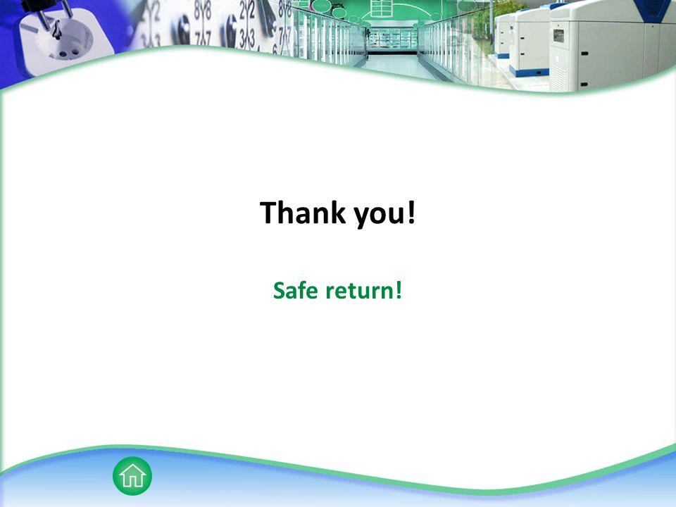 Thank you! Safe return!