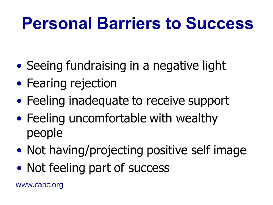 www.capc.org Personal Barriers to Success Seeing fundraising in a negative light Fearing rejection Feeling inadequate to receive support Feeling uncom