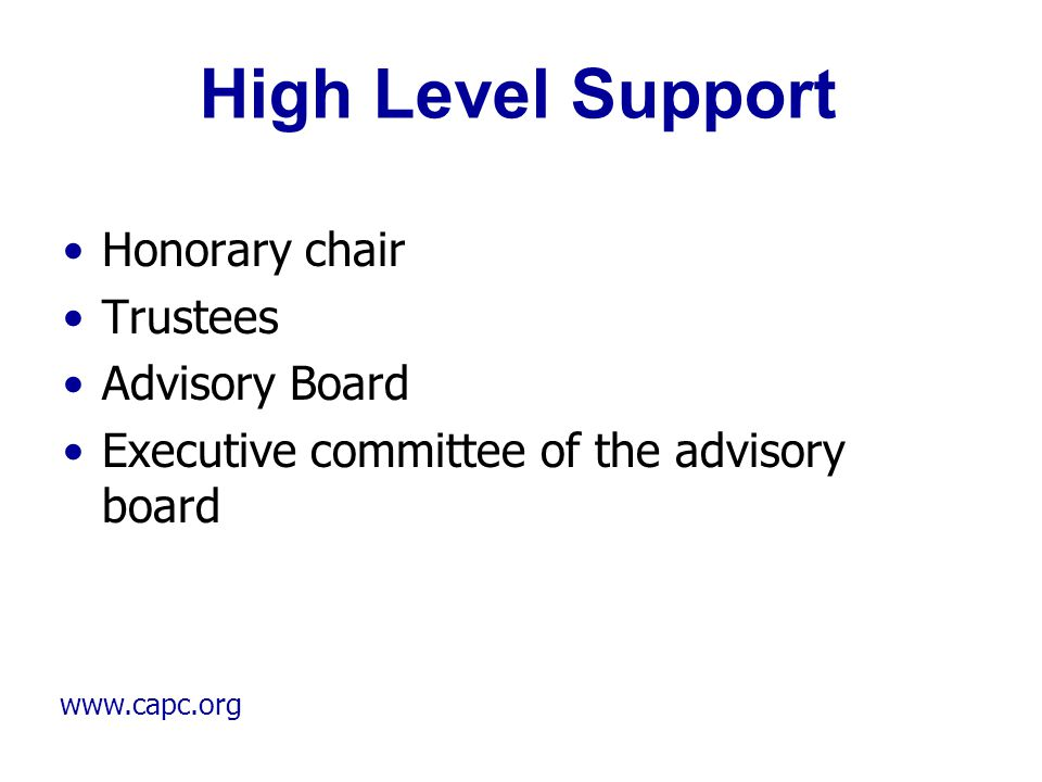 www.capc.org High Level Support Honorary chair Trustees Advisory Board Executive committee of the advisory board