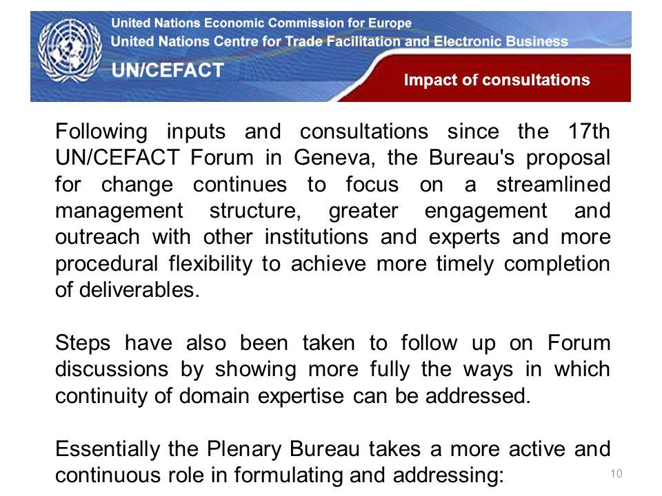 UN Economic Commission for Europe Following inputs and consultations since the 17th UN/CEFACT Forum in Geneva, the Bureau's proposal for change contin