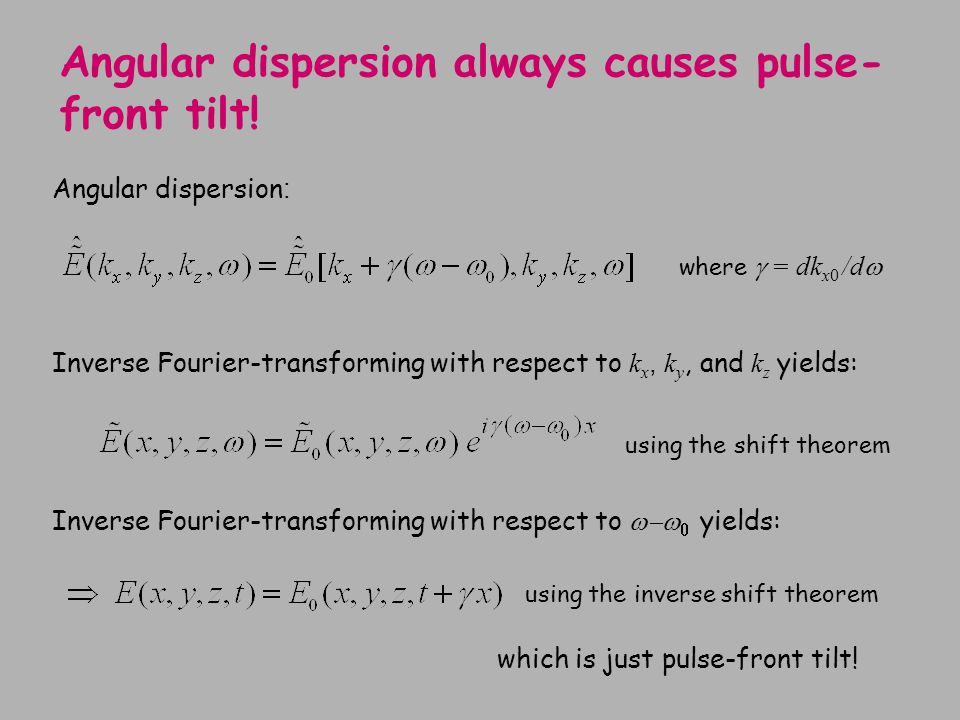 Angular dispersion always causes pulse- front tilt! Angular dispersion : where  = dk x0 /d  which is just pulse-front tilt! Inverse Fourier-transfor