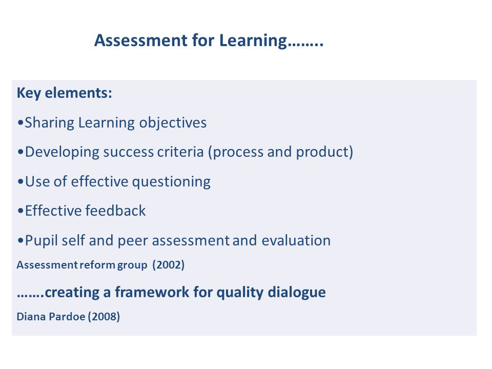 Sharing Learning objectives Focus on 'sharing' – not a meaningless routine Focus on the learning Different types of LO, chunking the learning - skills/knowledge, process, open, closed Unmuddling objectives