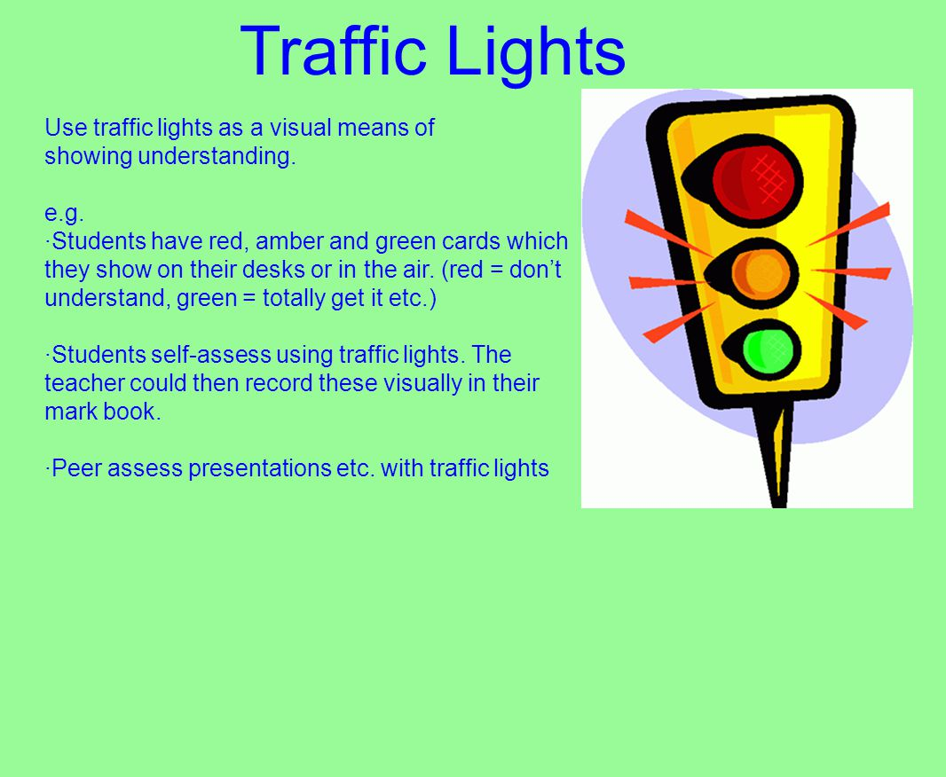 Traffic Lights Use traffic lights as a visual means of showing understanding.