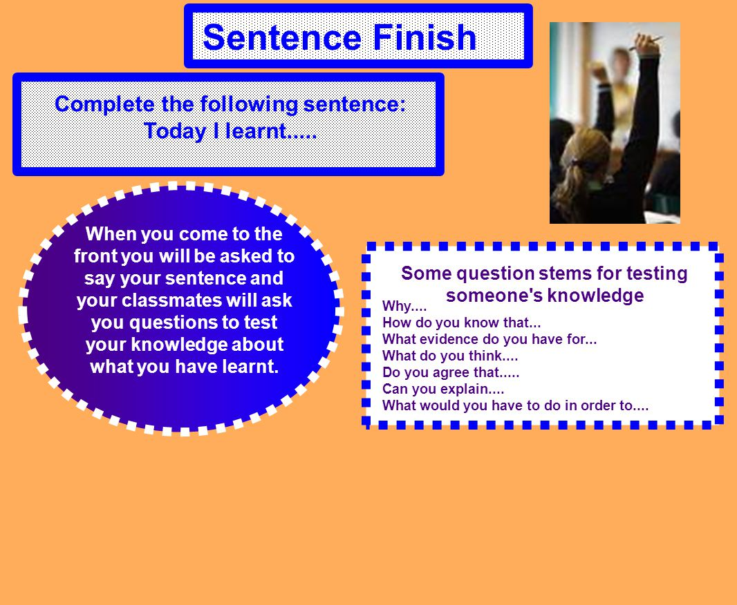 Sentence Finish Complete the following sentence: Today I learnt.....