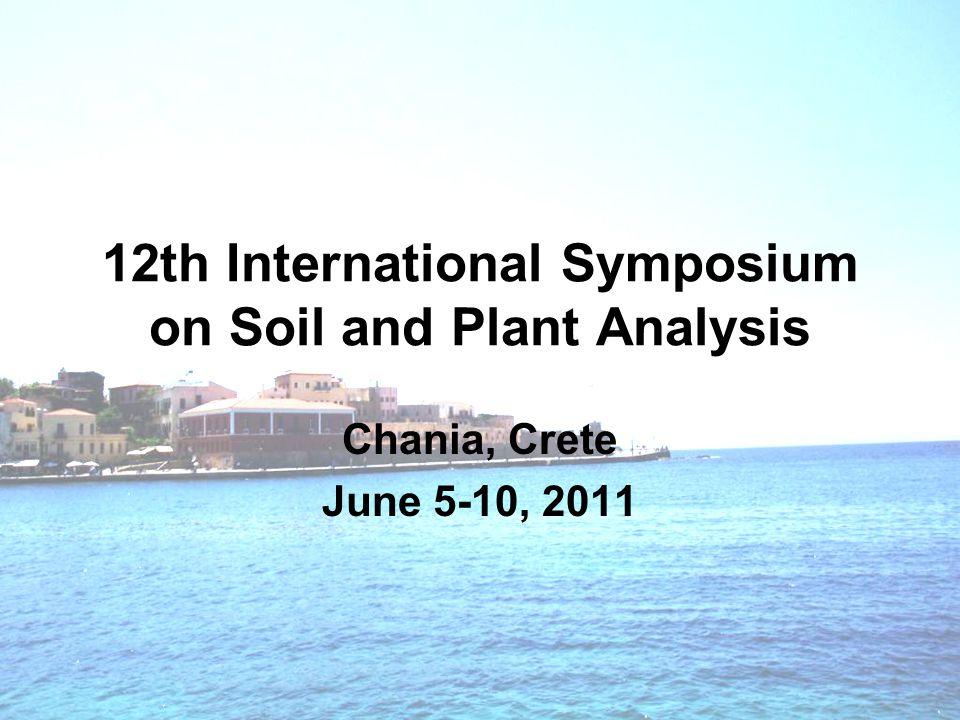 12th International Symposium on Soil and Plant Analysis Chania, Crete June 5-10, 2011