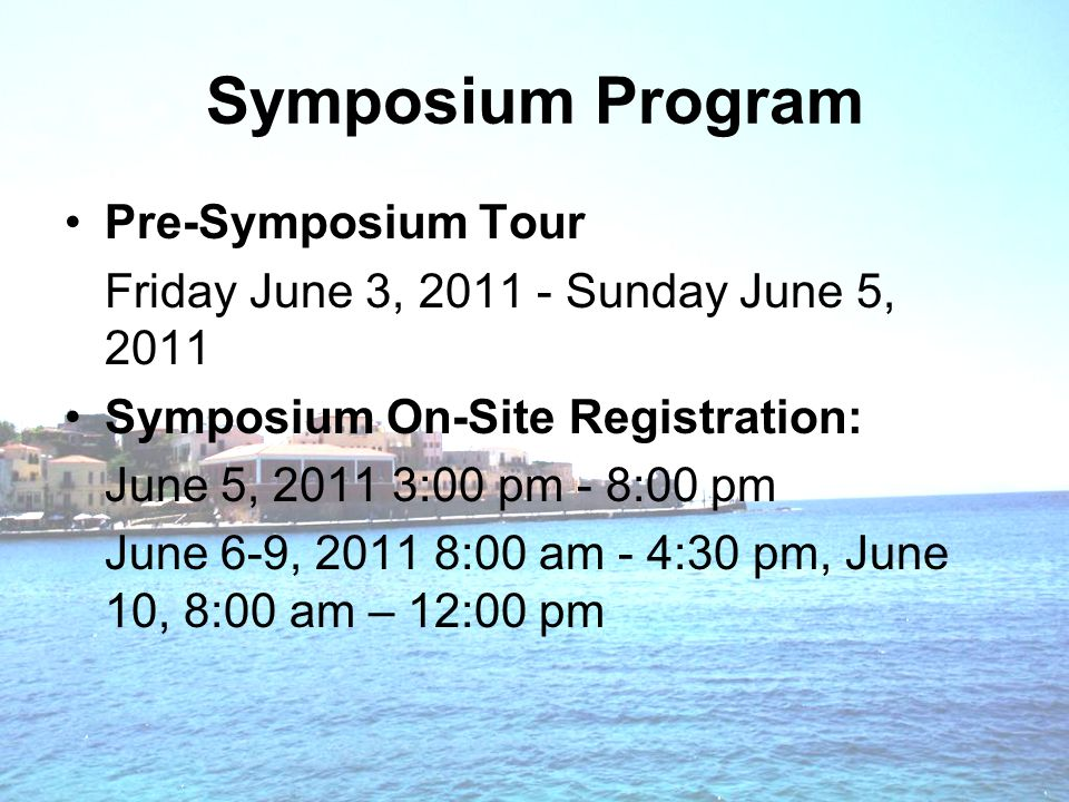 Symposium Program Pre-Symposium Tour Friday June 3, 2011 - Sunday June 5, 2011 Symposium On-Site Registration: June 5, 2011 3:00 pm - 8:00 pm June 6-9, 2011 8:00 am - 4:30 pm, June 10, 8:00 am – 12:00 pm