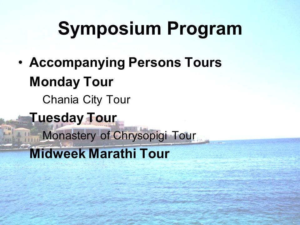 Symposium Program Accompanying Persons Tours Monday Tour Chania City Tour Tuesday Tour Monastery of Chrysopigi Tour Midweek Marathi Tour