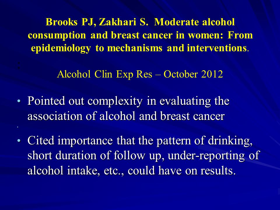 Brooks PJ, Zakhari S. Moderate alcohol consumption and breast cancer in women: From epidemiology to mechanisms and interventions. Alcohol Clin Exp Res