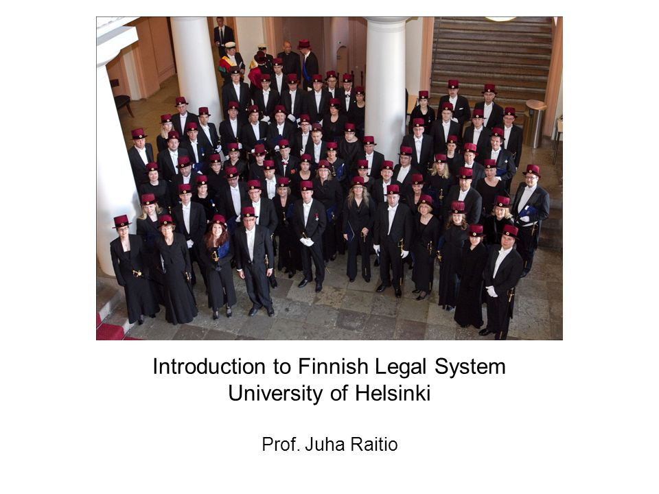 Introduction to Finnish Legal System University of Helsinki Prof. Juha Raitio