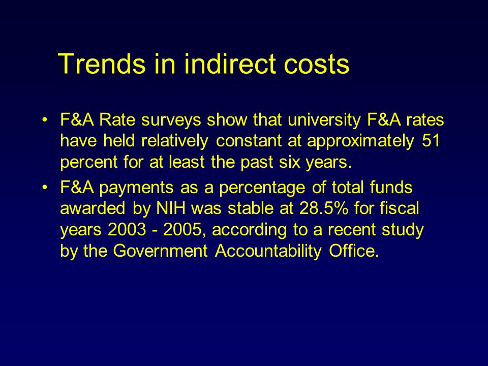 Trends in indirect costs F&A Rate surveys show that university F&A rates have held relatively constant at approximately 51 percent for at least the pa