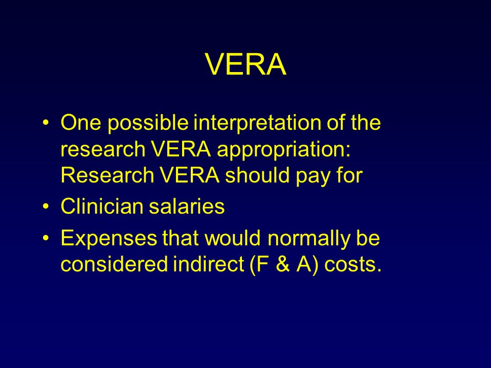 VERA One possible interpretation of the research VERA appropriation: Research VERA should pay for Clinician salaries Expenses that would normally be c