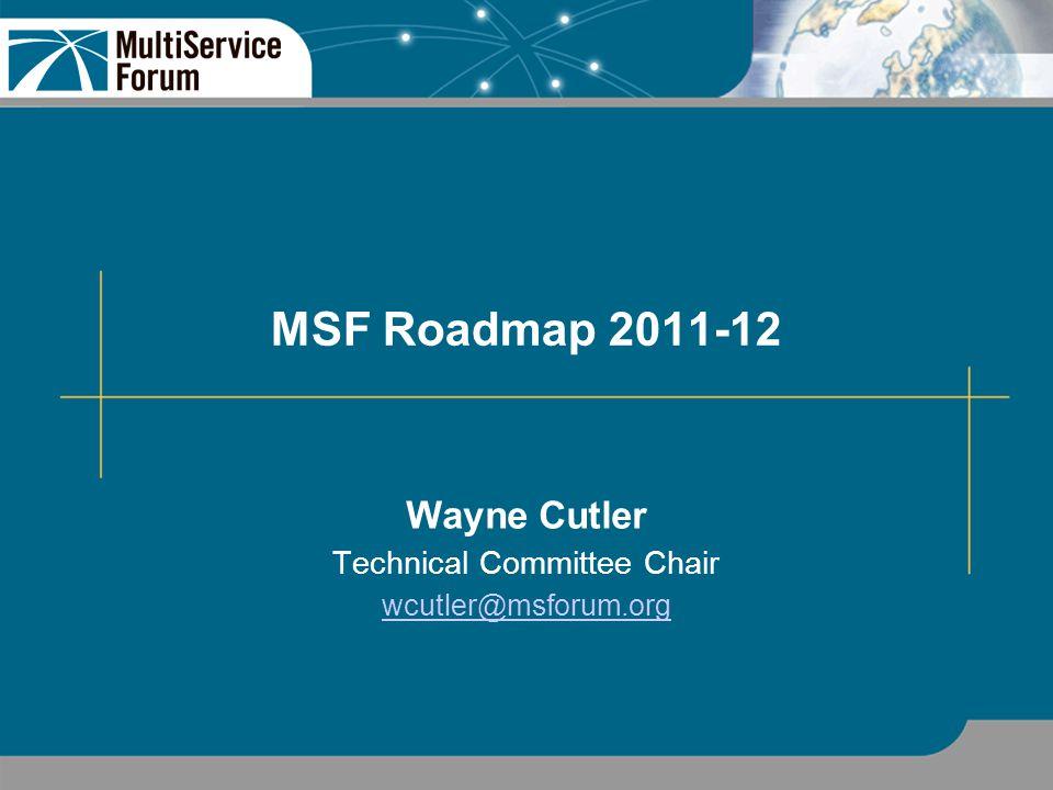 MSF Roadmap 2011-12 Wayne Cutler Technical Committee Chair wcutler@msforum.org
