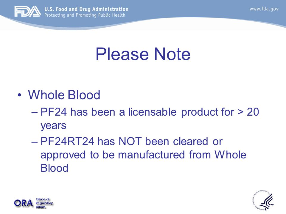 Please Note Whole Blood –PF24 has been a licensable product for > 20 years –PF24RT24 has NOT been cleared or approved to be manufactured from Whole Blood