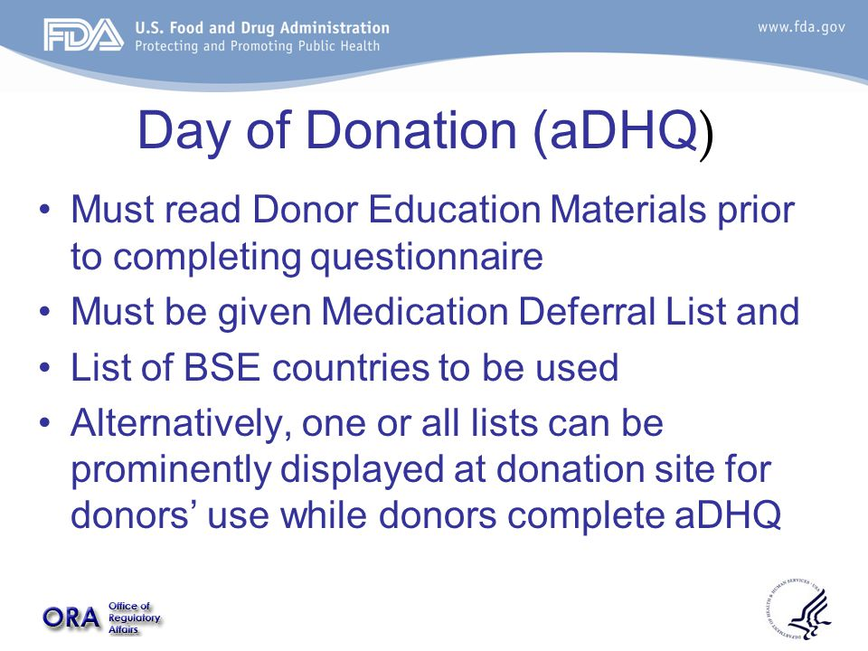 Day of Donation (aDHQ ) Must read Donor Education Materials prior to completing questionnaire Must be given Medication Deferral List and List of BSE countries to be used Alternatively, one or all lists can be prominently displayed at donation site for donors' use while donors complete aDHQ