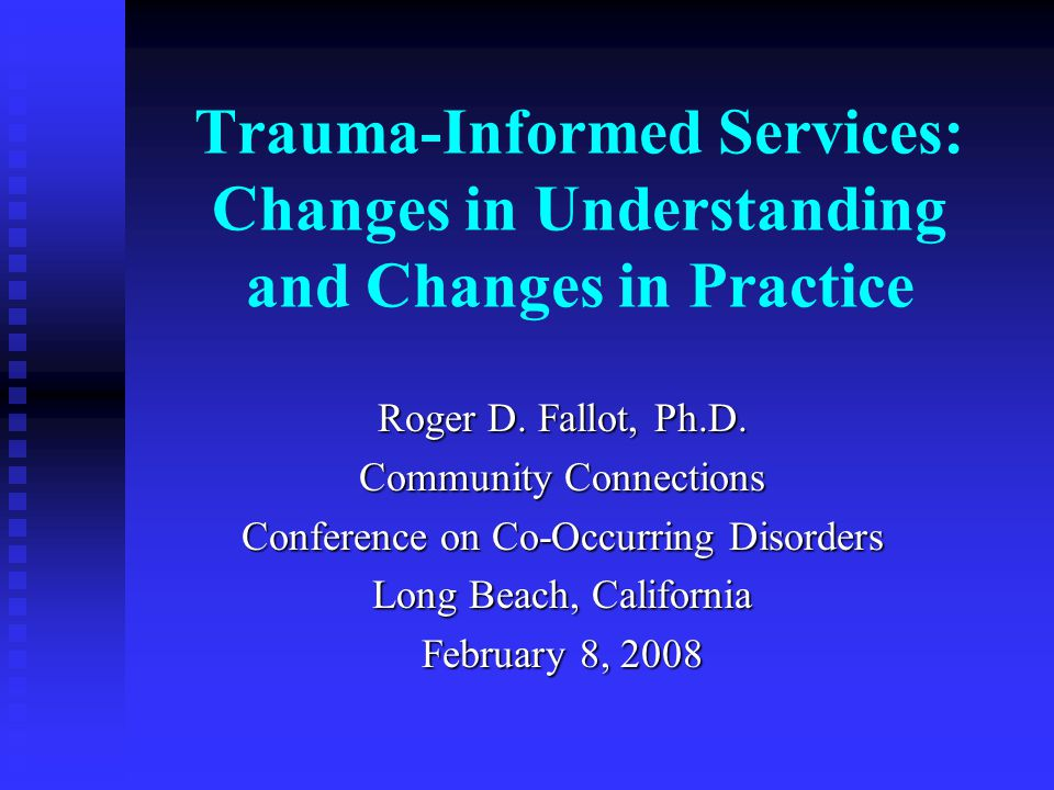 Trauma-Informed Services: Changes in Understanding and Changes in Practice Roger D.