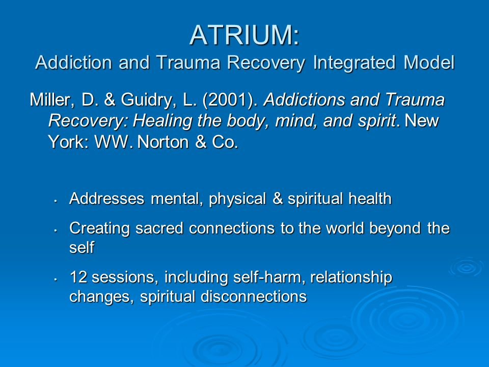 ATRIUM: Addiction and Trauma Recovery Integrated Model Miller, D.