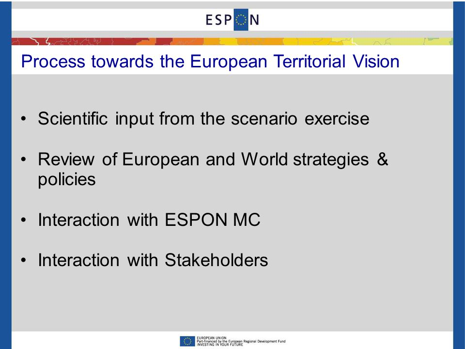 VISION Scenarios Scientifically-driven exercice Politically-driven process Inspiring policy making by territorial foresight