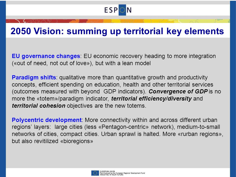 2050 Vision: summing up framework elements New borders of the EU: Deep and sustainable democracy in an enlarged EU and EFTA space Co-development with