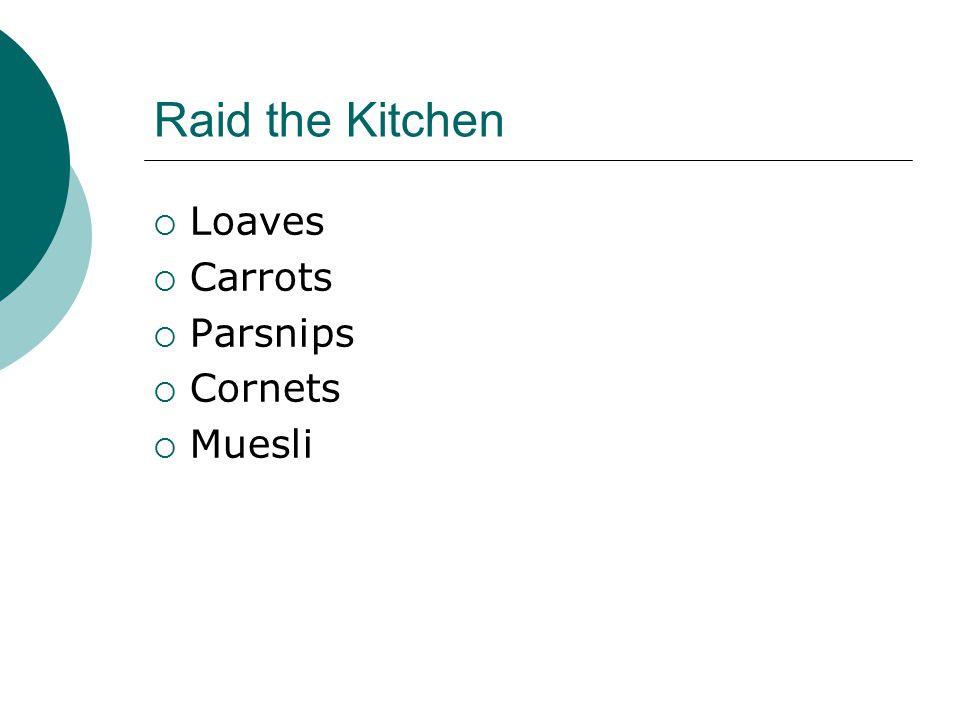 Raid the Kitchen  Loaves  Carrots  Parsnips  Cornets  Muesli