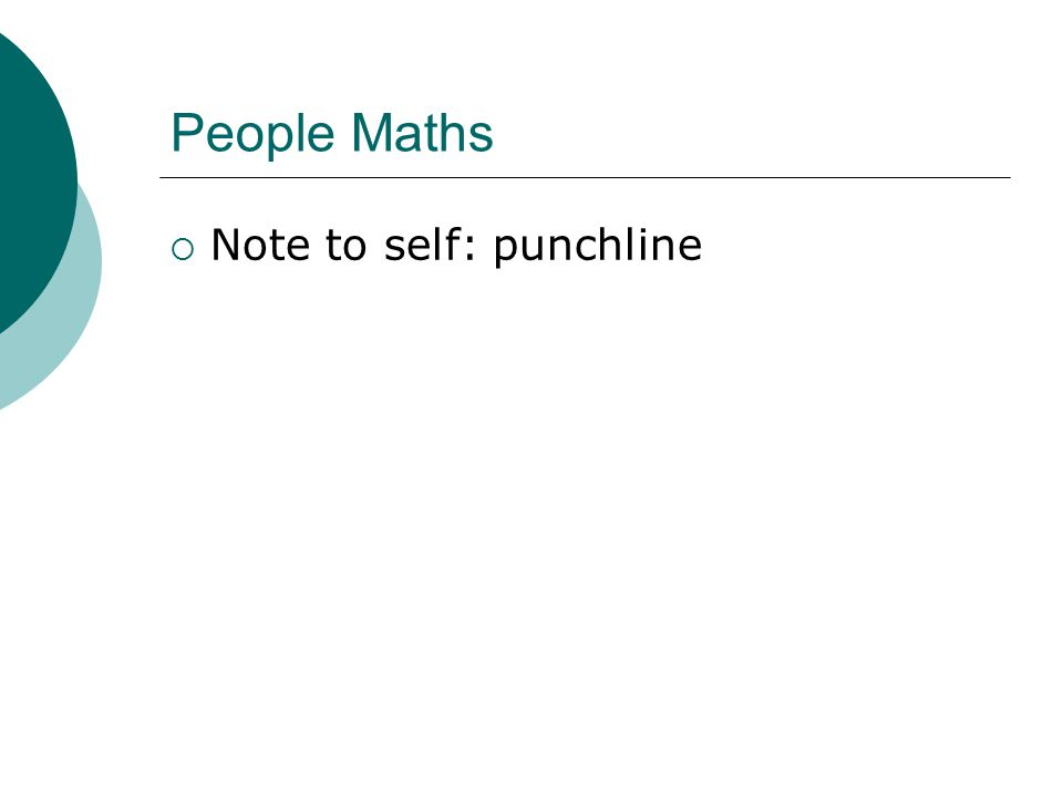 People Maths  Note to self: punchline
