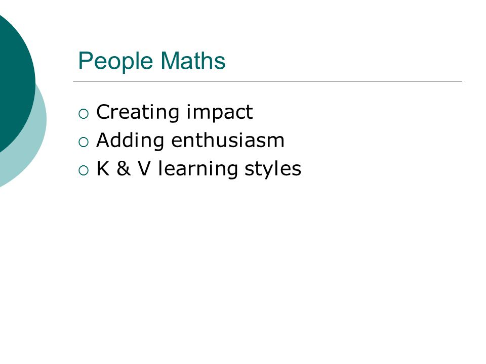People Maths  Creating impact  Adding enthusiasm  K & V learning styles
