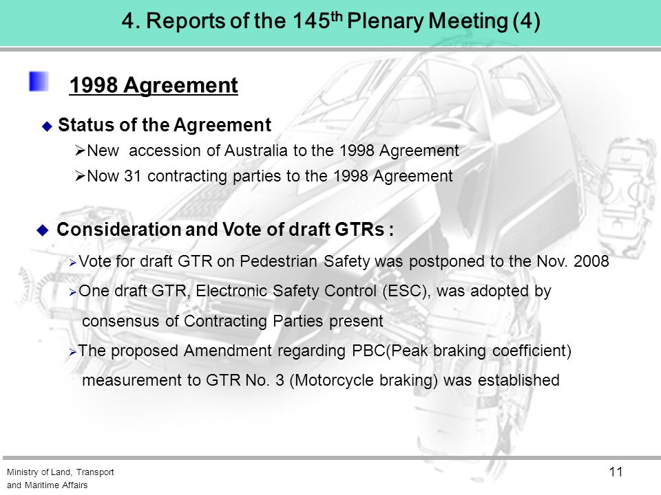 Ministry of Land, Transport and Maritime Affairs 11  Consideration and Vote of draft GTRs :  Vote for draft GTR on Pedestrian Safety was postponed to the Nov.