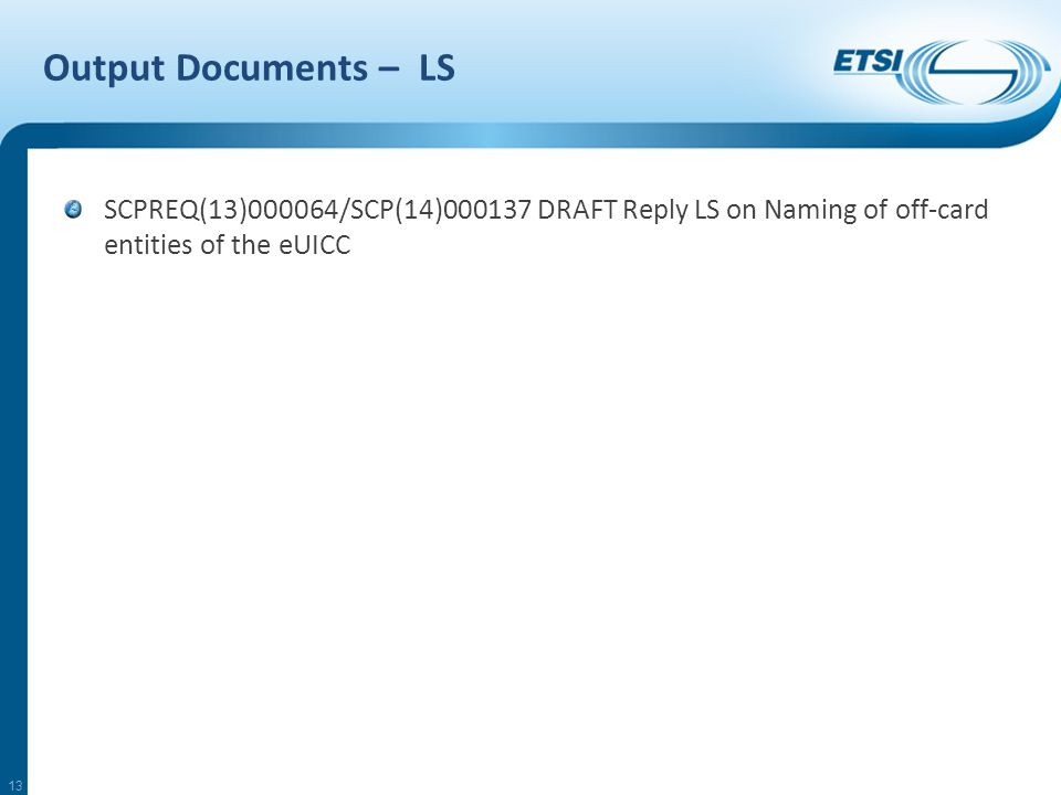 Output Documents – LS SCPREQ(13)000064/SCP(14)000137 DRAFT Reply LS on Naming of off-card entities of the eUICC 13