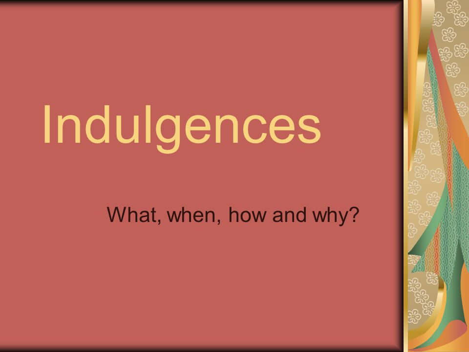 What is an indulgence.
