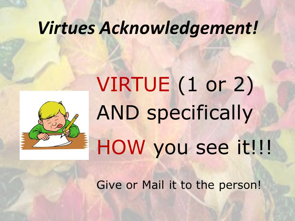 Virtues Acknowledgement.VIRTUE (1 or 2) AND specifically HOW you see it!!.