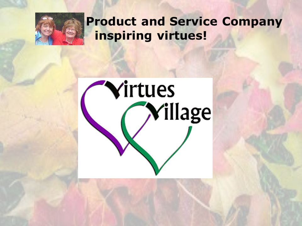 Product and Service Company inspiring virtues!