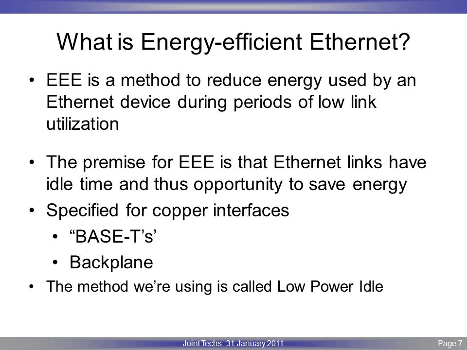 Page 7 IEEE P802.3 Maintenance report – July 2008 Plenary Version 1.0 Joint Techs 31 January 2011Page 7 What is Energy-efficient Ethernet.