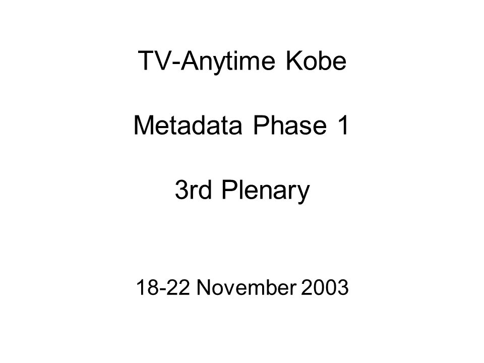 TV-Anytime Kobe Metadata Phase 1 3rd Plenary 18-22 November 2003