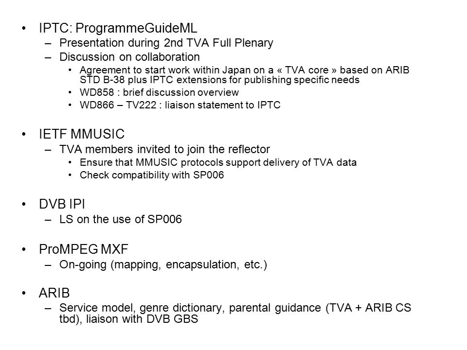IPTC: ProgrammeGuideML –Presentation during 2nd TVA Full Plenary –Discussion on collaboration Agreement to start work within Japan on a « TVA core » b