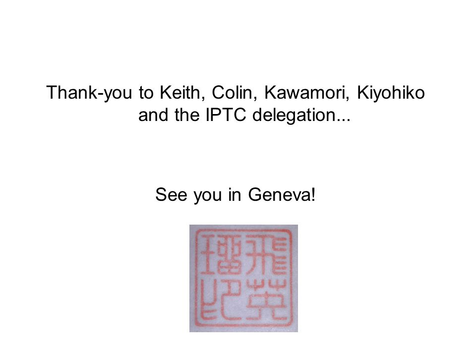 Thank-you to Keith, Colin, Kawamori, Kiyohiko and the IPTC delegation... See you in Geneva!