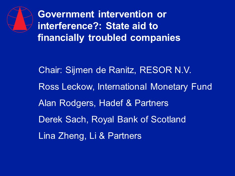 Government intervention or interference : State aid to financially troubled companies Chair: Sijmen de Ranitz, RESOR N.V.
