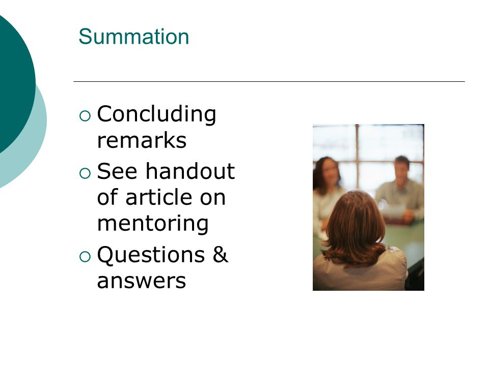 Summation  Concluding remarks  See handout of article on mentoring  Questions & answers