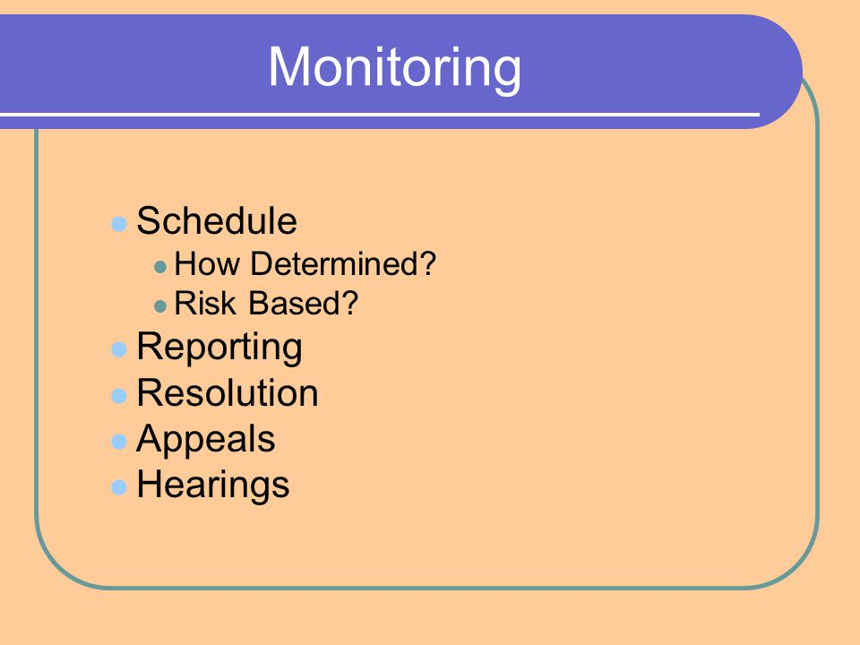 Monitoring Schedule How Determined Risk Based Reporting Resolution Appeals Hearings