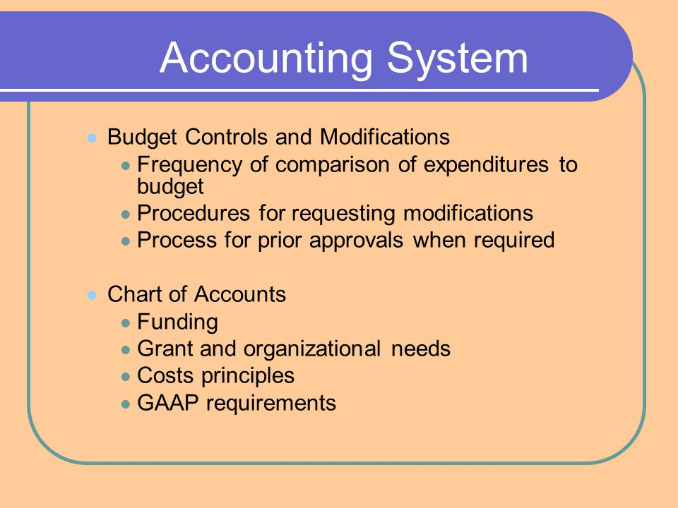 Accounting System (cont'd) Receivables and Payables Approvals Documentation Credit Card Use Distribution Approvals Limitations $ amounts Services/products