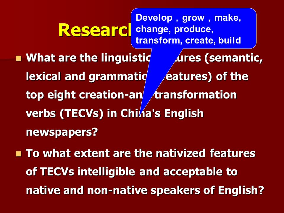 Research questions What are the linguistic features (semantic, lexical and grammatical features) of the top eight creation-and-transformation verbs (T